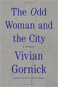 """The Odd Woman and the City"" by Vivian Gornick. 175 pages. Farrar, Straus and Giroux. $23 hardcover."