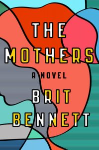"""The Mothers"" by Brit Bennett. Published October 11, 2016; Riverhead Books; 278 pp, hardcover"